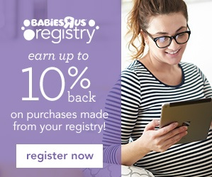 Babies R Us Registry Earn Up To 10% Back-Plus More!